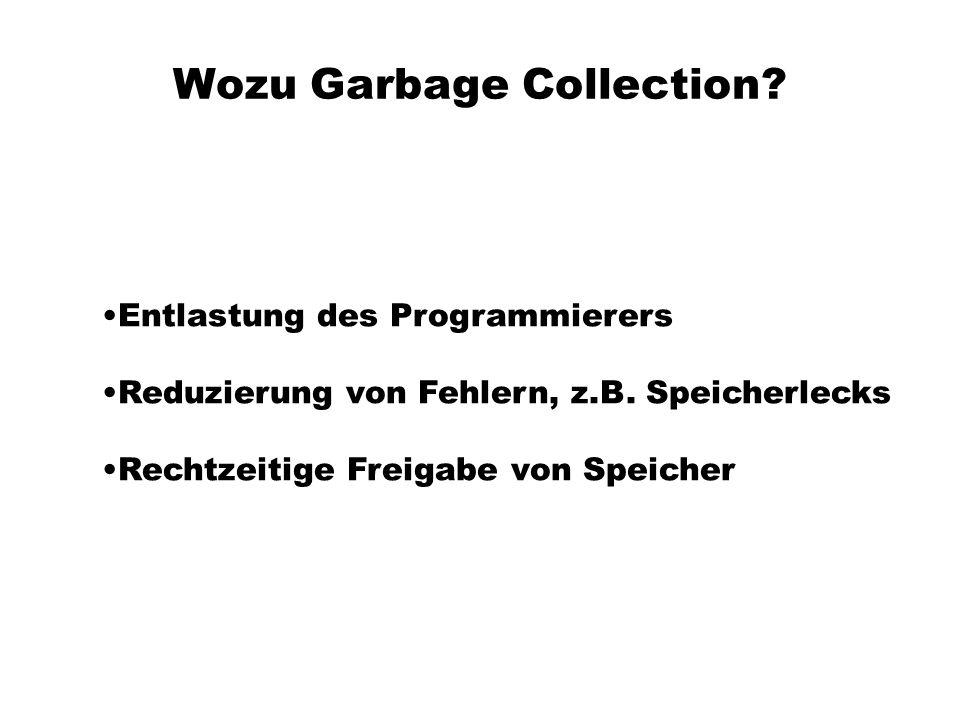 Wozu Garbage Collection.Entlastung des Programmierers Reduzierung von Fehlern, z.B.