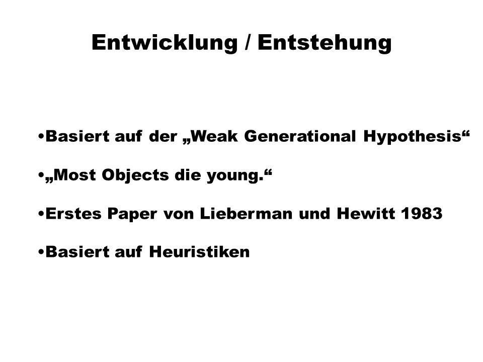 Entwicklung / Entstehung Basiert auf der Weak Generational Hypothesis Most Objects die young.