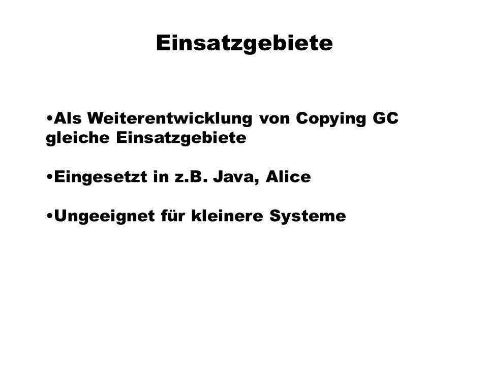 Einsatzgebiete Als Weiterentwicklung von Copying GC gleiche Einsatzgebiete Eingesetzt in z.B.