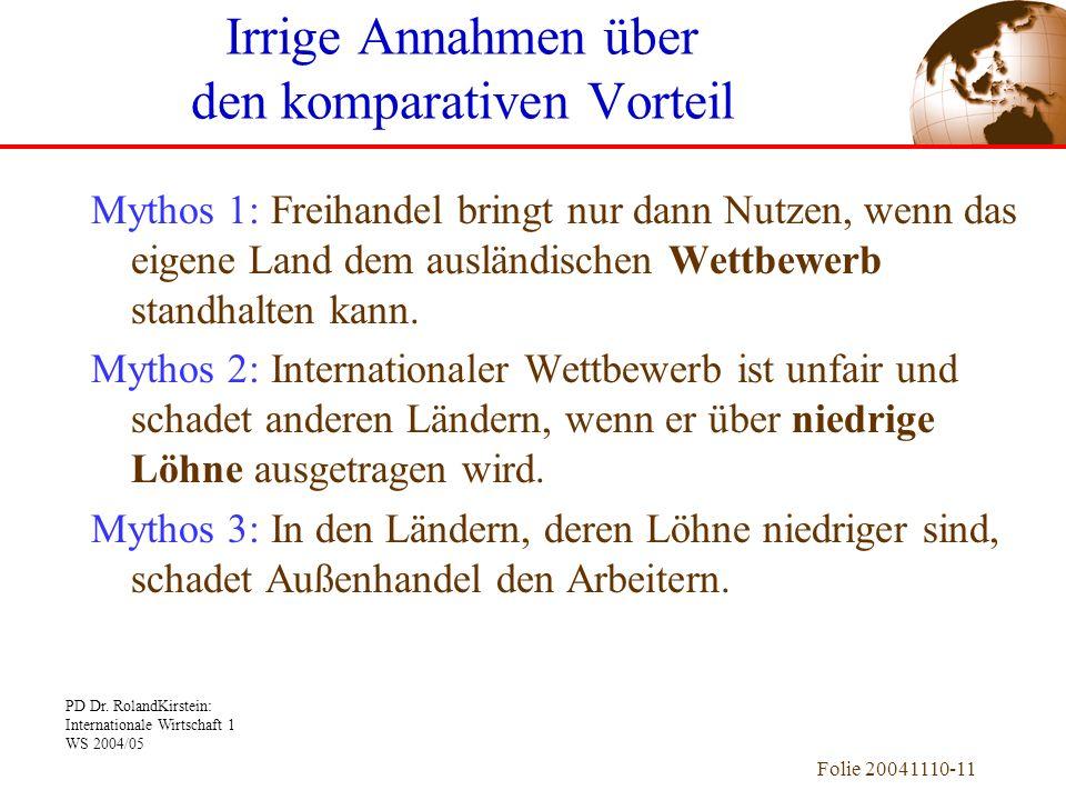 PD Dr. RolandKirstein: Internationale Wirtschaft 1 WS 2004/05 Folie 20041110-11 Mythos 1: Freihandel bringt nur dann Nutzen, wenn das eigene Land dem
