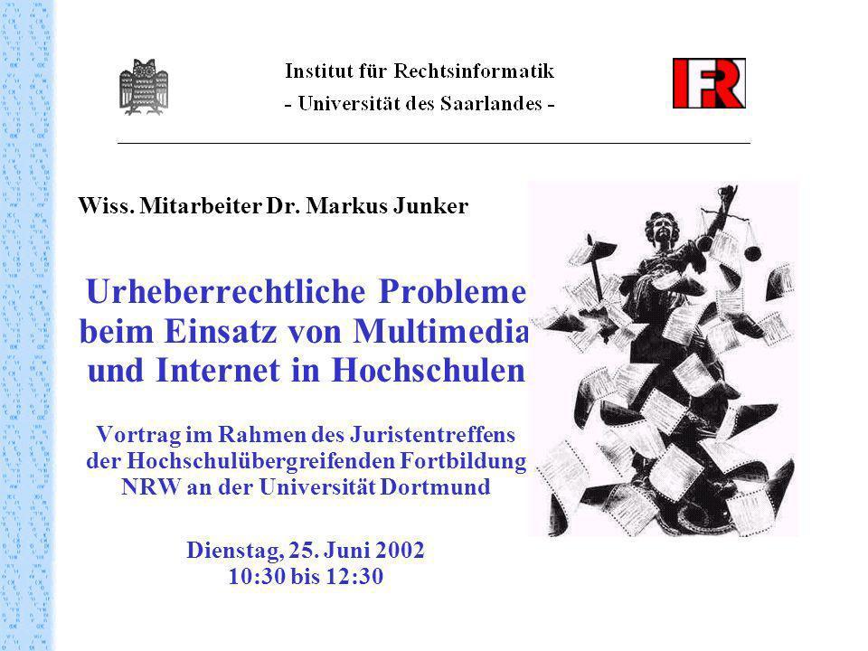 Wiss. Mitarbeiter Dr. Markus Junker Urheberrechtliche Probleme beim Einsatz von Multimedia und Internet in Hochschulen Vortrag im Rahmen des Juristent
