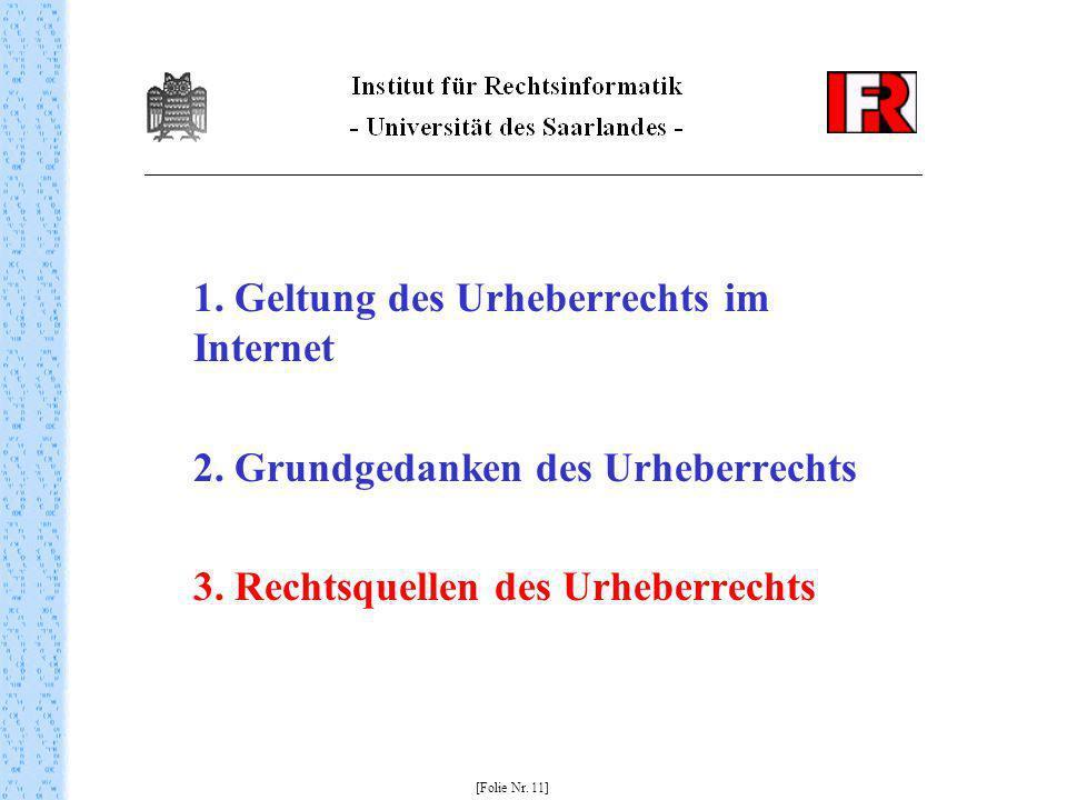1. Geltung des Urheberrechts im Internet 2. Grundgedanken des Urheberrechts 3. Rechtsquellen des Urheberrechts [Folie Nr. 11]