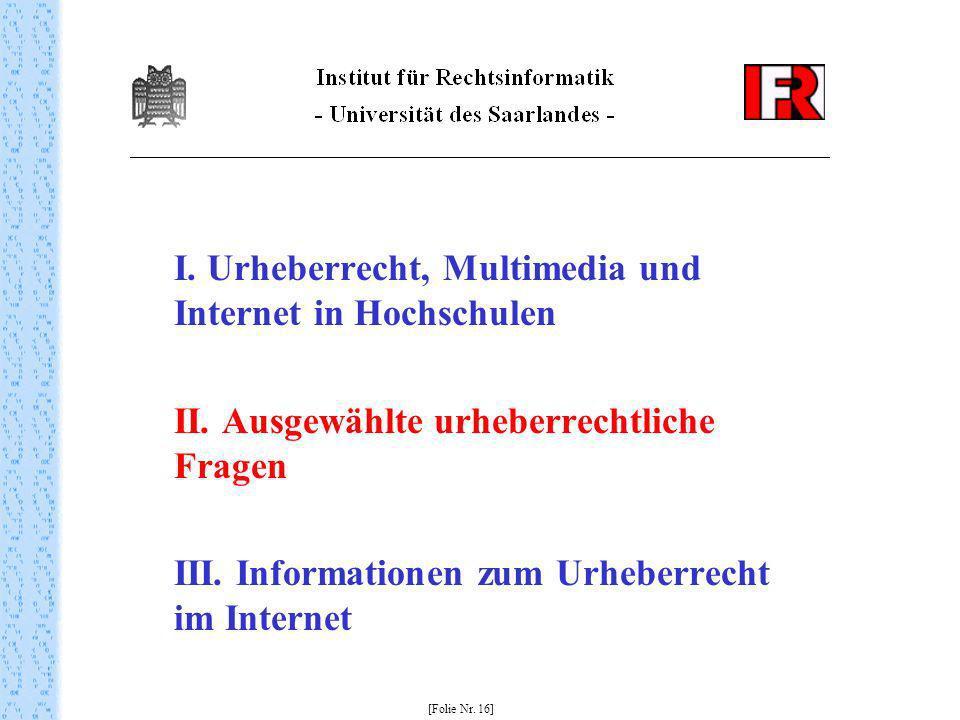 I. Urheberrecht, Multimedia und Internet in Hochschulen II. Ausgewählte urheberrechtliche Fragen III. Informationen zum Urheberrecht im Internet [Foli