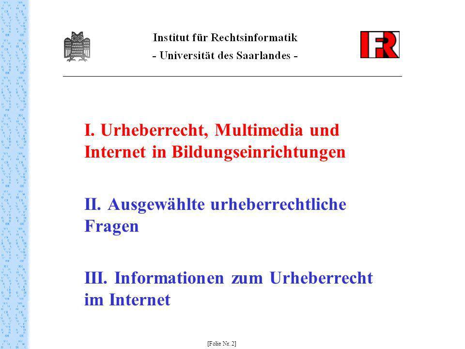 I. Urheberrecht, Multimedia und Internet in Bildungseinrichtungen II. Ausgewählte urheberrechtliche Fragen III. Informationen zum Urheberrecht im Inte