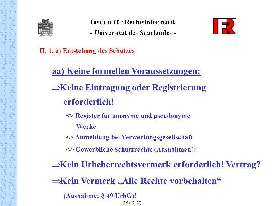 II. 1. a) Entstehung des Schutzes [Folie Nr. 20] aa) Keine formellen Voraussetzungen: Keine Eintragung oder Registrierung erforderlich! <> Register fü