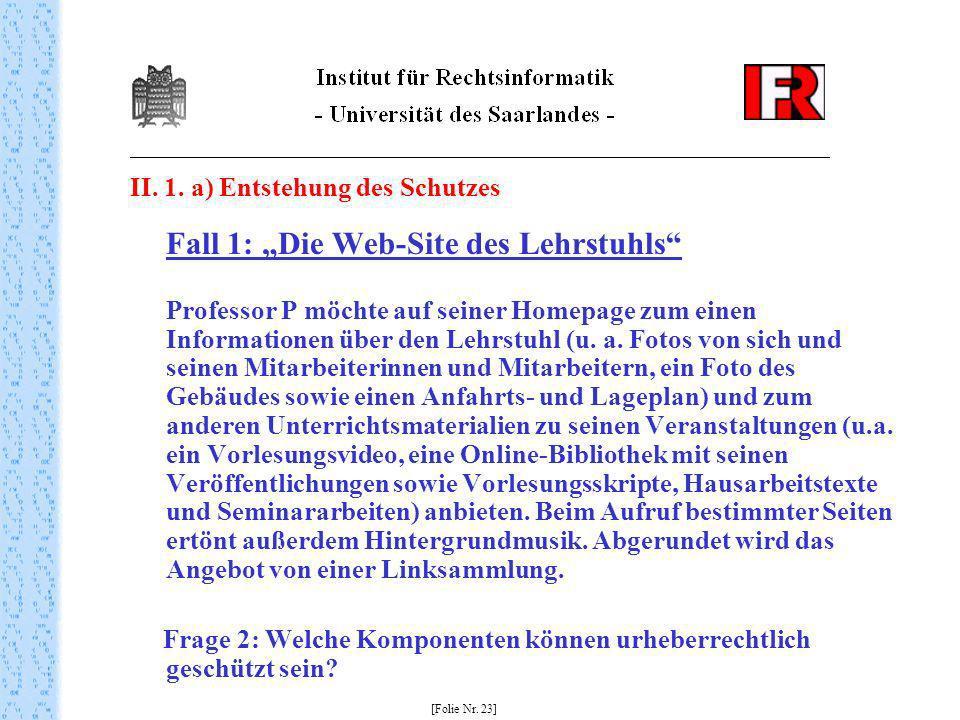 II. 1. a) Entstehung des Schutzes Fall 1: Die Web-Site des Lehrstuhls Professor P möchte auf seiner Homepage zum einen Informationen über den Lehrstuh