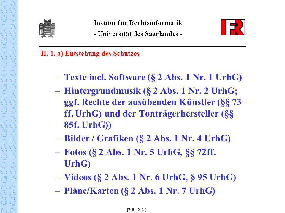 II. 1. a) Entstehung des Schutzes –Texte incl. Software (§ 2 Abs. 1 Nr. 1 UrhG) –Hintergrundmusik (§ 2 Abs. 1 Nr. 2 UrhG; ggf. Rechte der ausübenden K