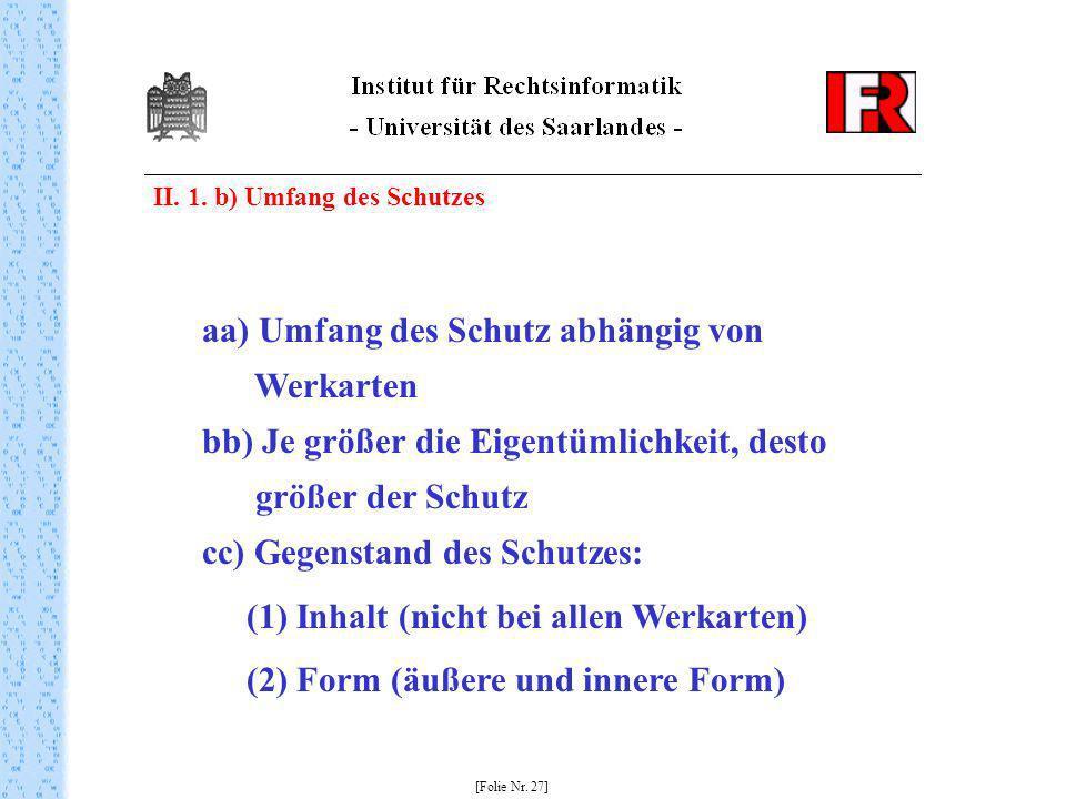 II. 1. b) Umfang des Schutzes [Folie Nr. 27] aa) Umfang des Schutz abhängig von Werkarten bb) Je größer die Eigentümlichkeit, desto größer der Schutz