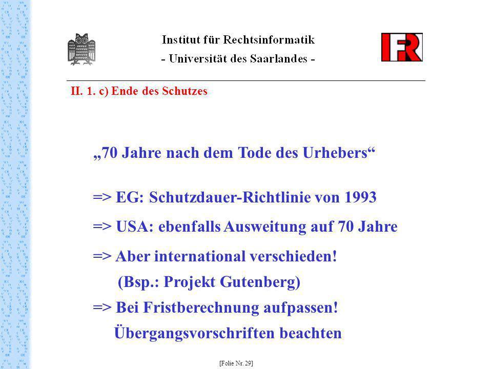 II. 1. c) Ende des Schutzes [Folie Nr. 29] 70 Jahre nach dem Tode des Urhebers => EG: Schutzdauer-Richtlinie von 1993 => USA: ebenfalls Ausweitung auf