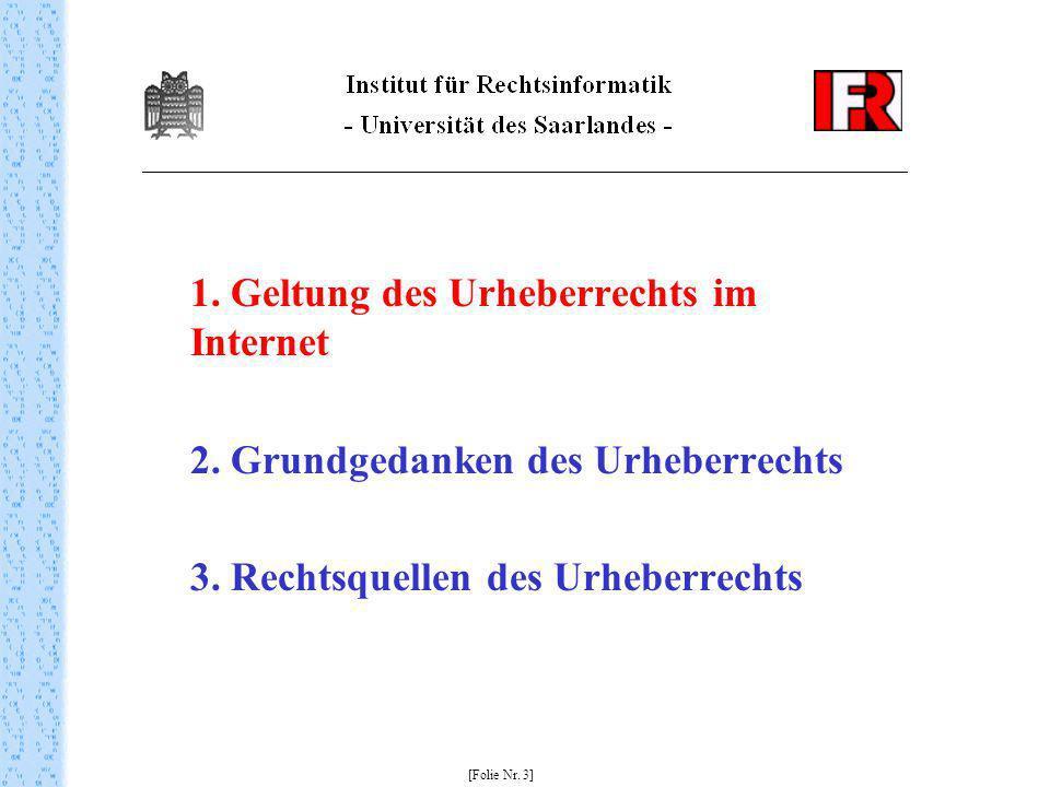 1. Geltung des Urheberrechts im Internet 2. Grundgedanken des Urheberrechts 3. Rechtsquellen des Urheberrechts [Folie Nr. 3]