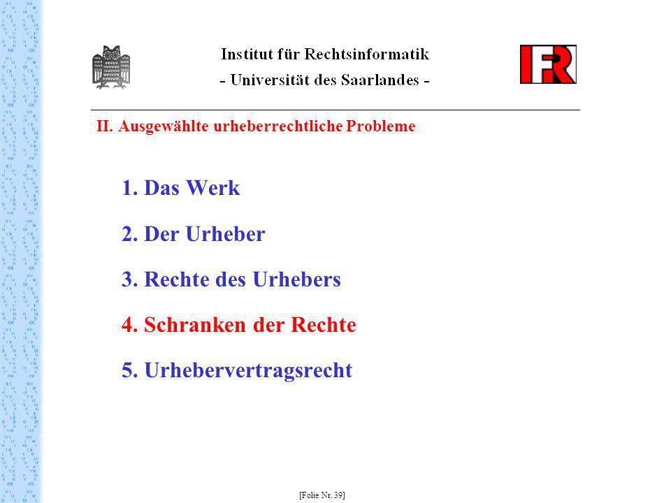II. Ausgewählte urheberrechtliche Probleme 1. Das Werk 2. Der Urheber 3. Rechte des Urhebers 4. Schranken der Rechte 5. Urhebervertragsrecht [Folie Nr
