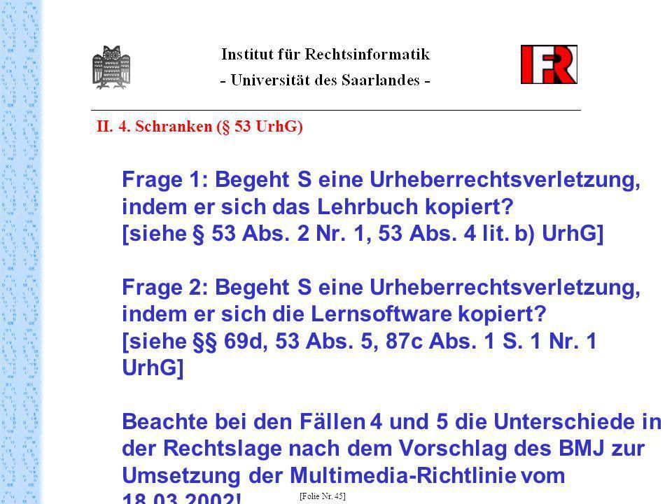 II. 4. Schranken (§ 53 UrhG) Frage 1: Begeht S eine Urheberrechtsverletzung, indem er sich das Lehrbuch kopiert? [siehe § 53 Abs. 2 Nr. 1, 53 Abs. 4 l