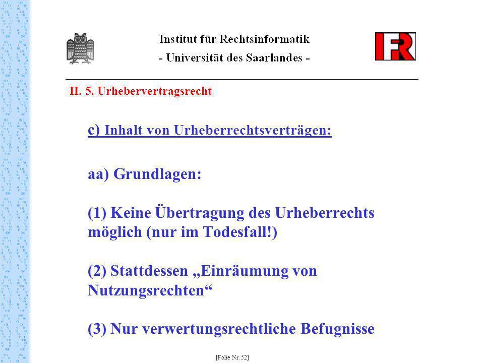 II. 5. Urhebervertragsrecht c) Inhalt von Urheberrechtsverträgen: aa) Grundlagen: (1) Keine Übertragung des Urheberrechts möglich (nur im Todesfall!)