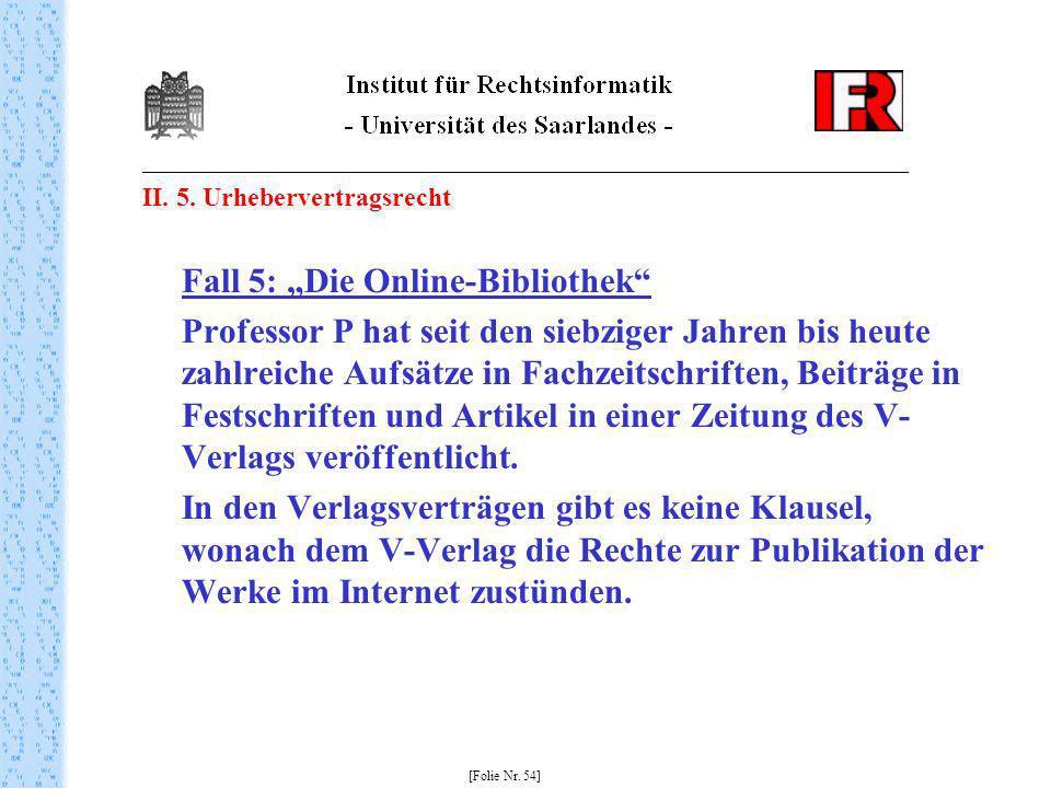 II. 5. Urhebervertragsrecht Fall 5: Die Online-Bibliothek Professor P hat seit den siebziger Jahren bis heute zahlreiche Aufsätze in Fachzeitschriften