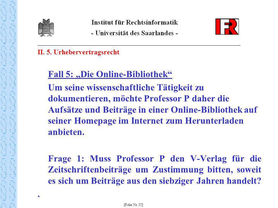 II. 5. Urhebervertragsrecht Fall 5: Die Online-Bibliothek Um seine wissenschaftliche Tätigkeit zu dokumentieren, möchte Professor P daher die Aufsätze
