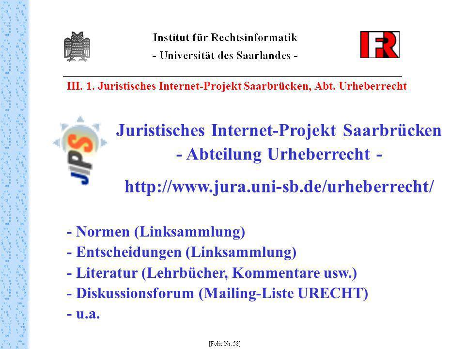 III. 1. Juristisches Internet-Projekt Saarbrücken, Abt. Urheberrecht [Folie Nr. 58] Juristisches Internet-Projekt Saarbrücken - Abteilung Urheberrecht