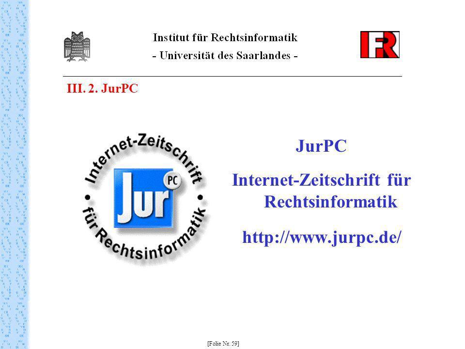 JurPC Internet-Zeitschrift für Rechtsinformatik http://www.jurpc.de/ [Folie Nr. 59] III. 2. JurPC