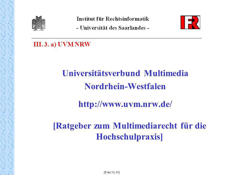 Universitätsverbund Multimedia Nordrhein-Westfalen http://www.uvm.nrw.de/ [Ratgeber zum Multimediarecht für die Hochschulpraxis] [Folie Nr. 60] III. 3