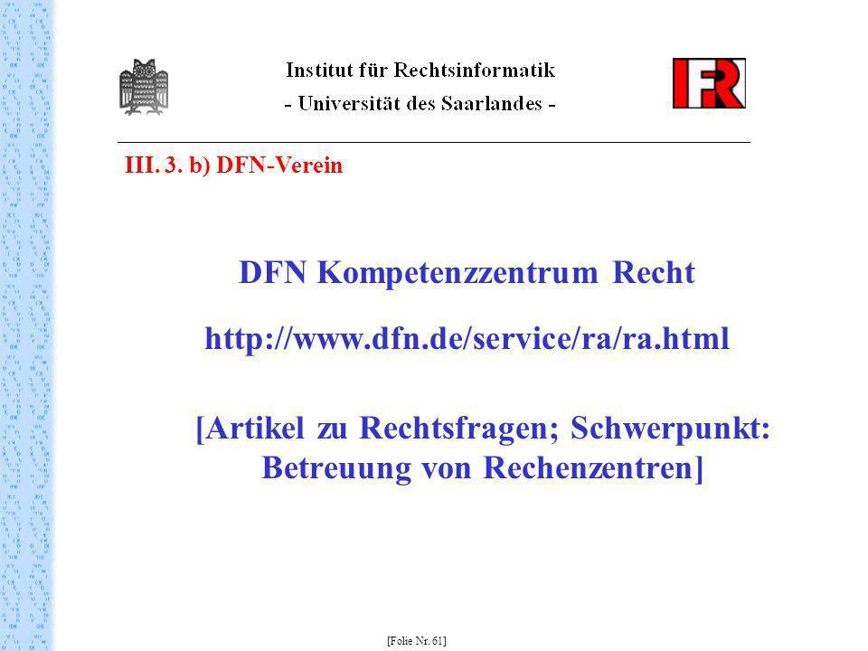 DFN Kompetenzzentrum Recht http://www.dfn.de/service/ra/ra.html [Artikel zu Rechtsfragen; Schwerpunkt: Betreuung von Rechenzentren] [Folie Nr. 61] III