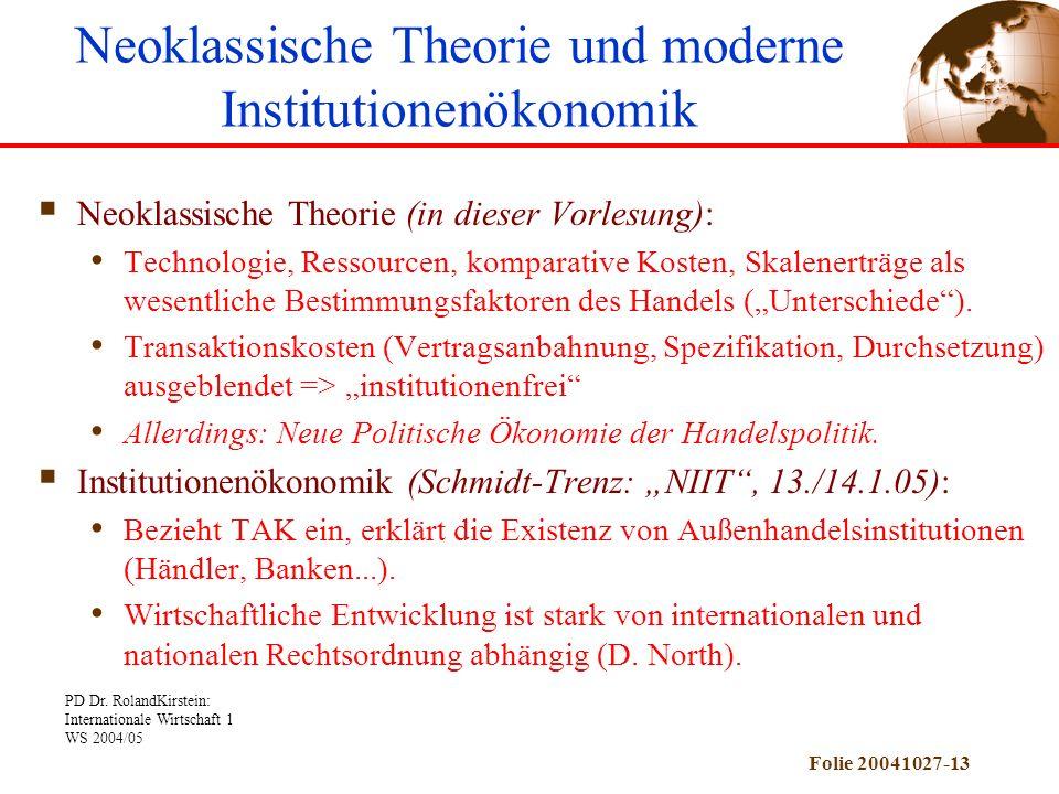 PD Dr. RolandKirstein: Internationale Wirtschaft 1 WS 2004/05 Folie 20041027-13 Neoklassische Theorie (in dieser Vorlesung): Technologie, Ressourcen,