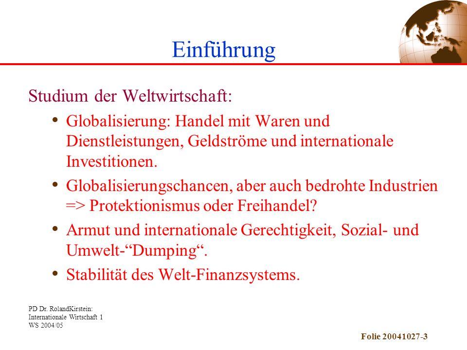 PD Dr. RolandKirstein: Internationale Wirtschaft 1 WS 2004/05 Folie 20041027-3 Studium der Weltwirtschaft: Globalisierung: Handel mit Waren und Dienst
