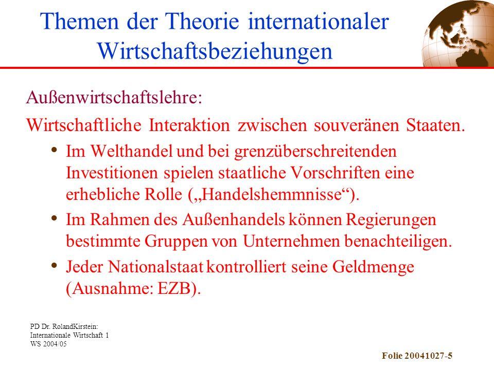 PD Dr. RolandKirstein: Internationale Wirtschaft 1 WS 2004/05 Folie 20041027-5 Außenwirtschaftslehre: Wirtschaftliche Interaktion zwischen souveränen