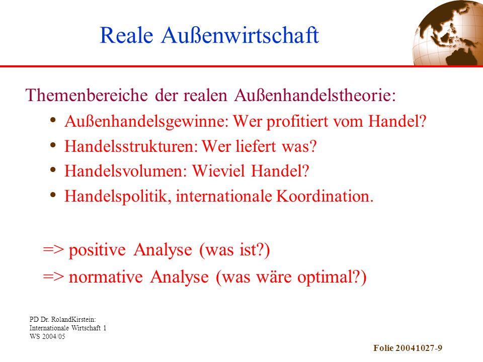 PD Dr. RolandKirstein: Internationale Wirtschaft 1 WS 2004/05 Folie 20041027-9 Themenbereiche der realen Außenhandelstheorie: Außenhandelsgewinne: Wer