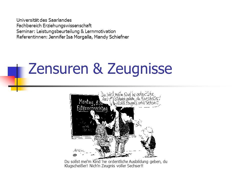 Zensuren & Zeugnisse Universität des Saarlandes Fachbereich Erziehungswissenschaft Seminar: Leistungsbeurteilung & Lernmotivation Jennifer Isa Morgall