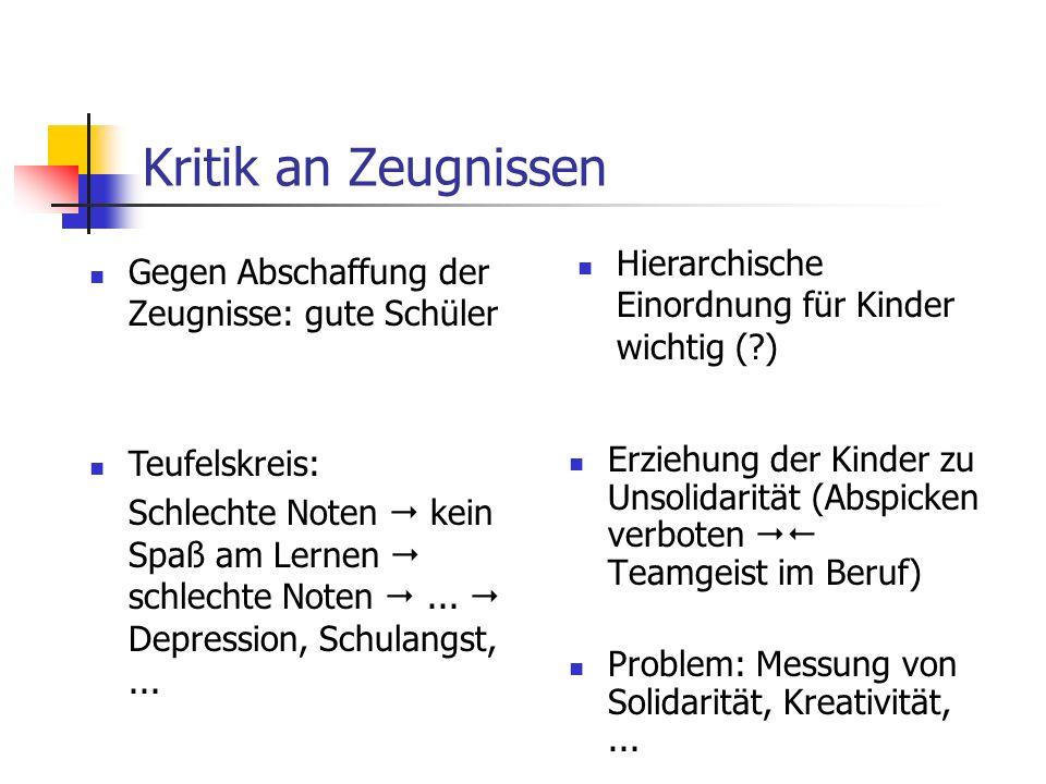 Kritik an Zeugnissen Erziehung der Kinder zu Unsolidarität (Abspicken verboten Teamgeist im Beruf) Problem: Messung von Solidarität, Kreativität,... G