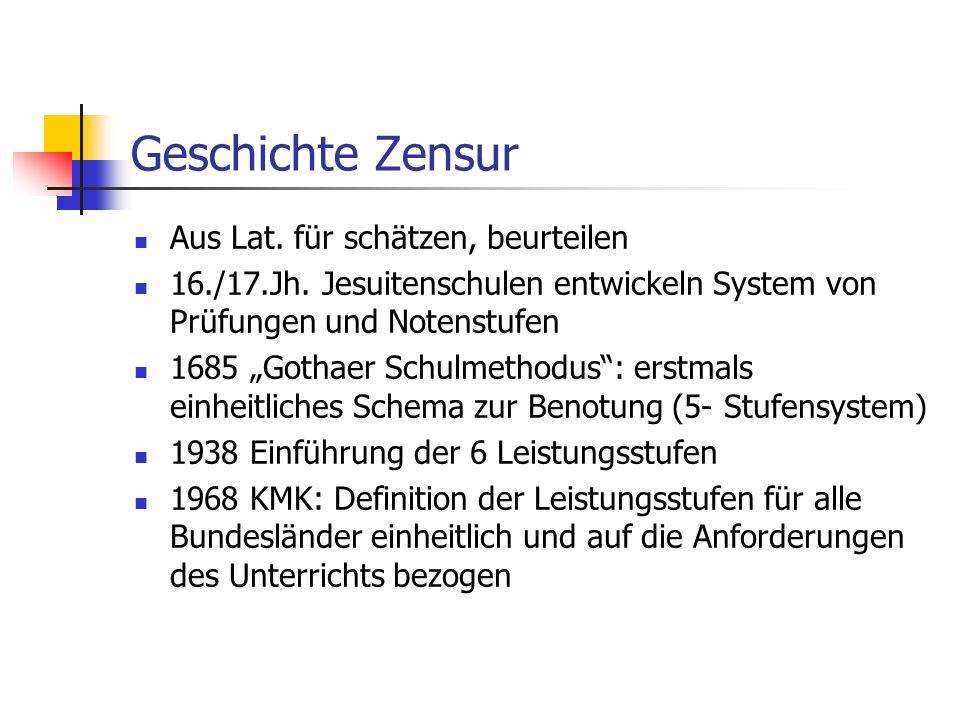 Geschichte Zensur Aus Lat. für schätzen, beurteilen 16./17.Jh. Jesuitenschulen entwickeln System von Prüfungen und Notenstufen 1685 Gothaer Schulmetho