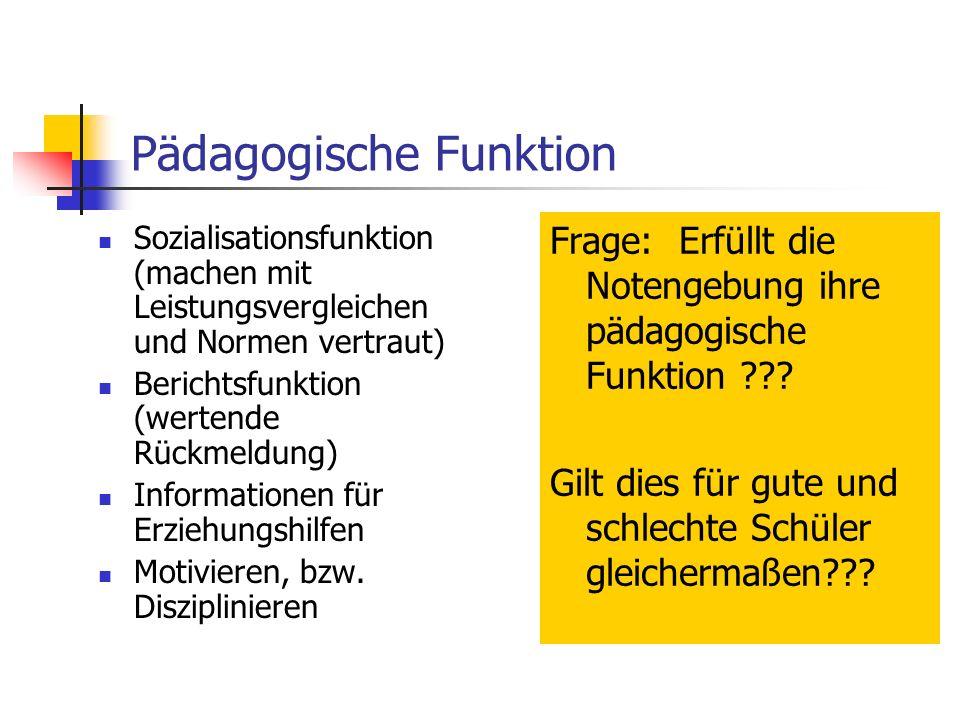 Pädagogische Funktion Sozialisationsfunktion (machen mit Leistungsvergleichen und Normen vertraut) Berichtsfunktion (wertende Rückmeldung) Information