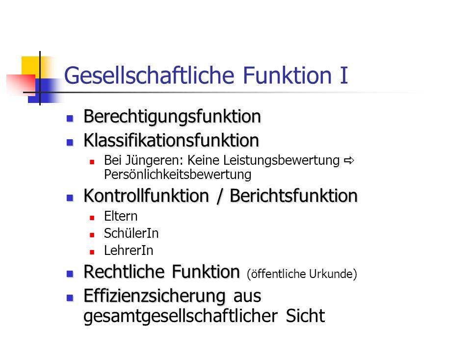 Gesellschaftliche Funktion I Berechtigungsfunktion Berechtigungsfunktion Klassifikationsfunktion Klassifikationsfunktion Bei Jüngeren: Keine Leistungs