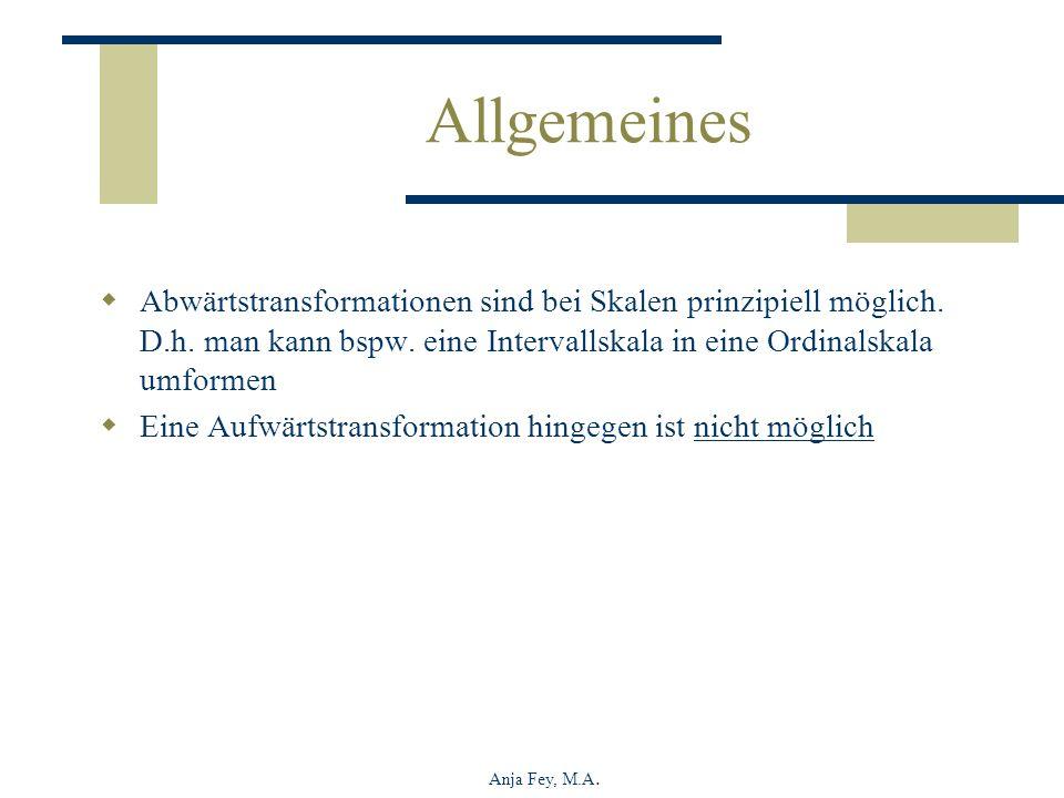 Anja Fey, M.A. Allgemeines Abwärtstransformationen sind bei Skalen prinzipiell möglich. D.h. man kann bspw. eine Intervallskala in eine Ordinalskala u