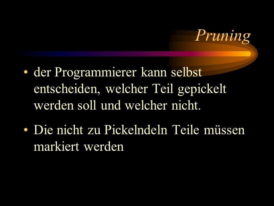 Pruning der Programmierer kann selbst entscheiden, welcher Teil gepickelt werden soll und welcher nicht. Die nicht zu Pickelndeln Teile müssen markier