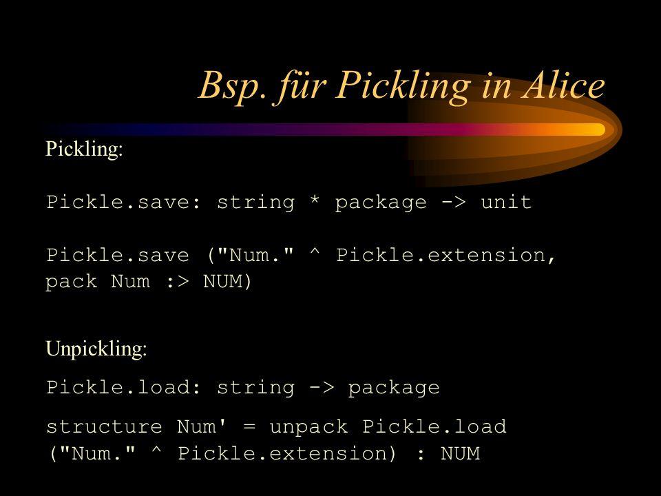 Bsp. für Pickling in Alice Pickling: Pickle.save: string * package -> unit Pickle.save (