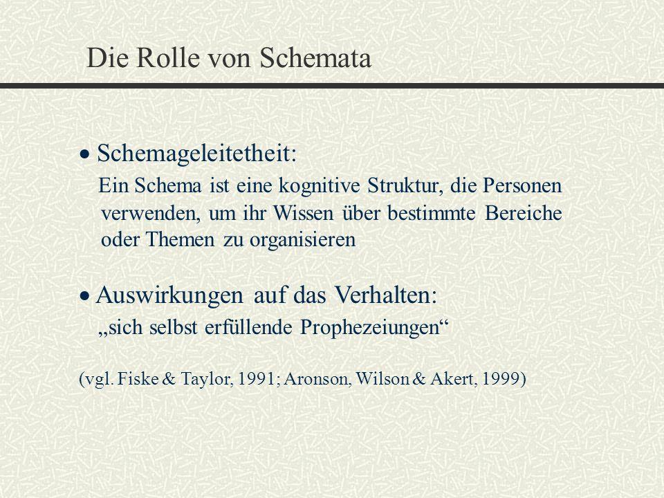 Die Rolle von Schemata Schemageleitetheit: Ein Schema ist eine kognitive Struktur, die Personen verwenden, um ihr Wissen über bestimmte Bereiche oder
