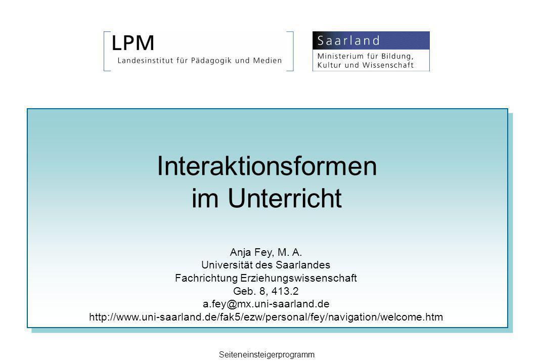 Interaktionsformen im Unterricht Anja Fey, M. A. Universität des Saarlandes Fachrichtung Erziehungswissenschaft Geb. 8, 413.2 a.fey@mx.uni-saarland.de