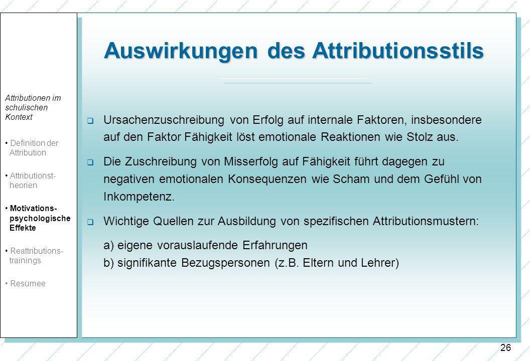 26 Auswirkungen des Attributionsstils Ursachenzuschreibung von Erfolg auf internale Faktoren, insbesondere auf den Faktor Fähigkeit löst emotionale Re