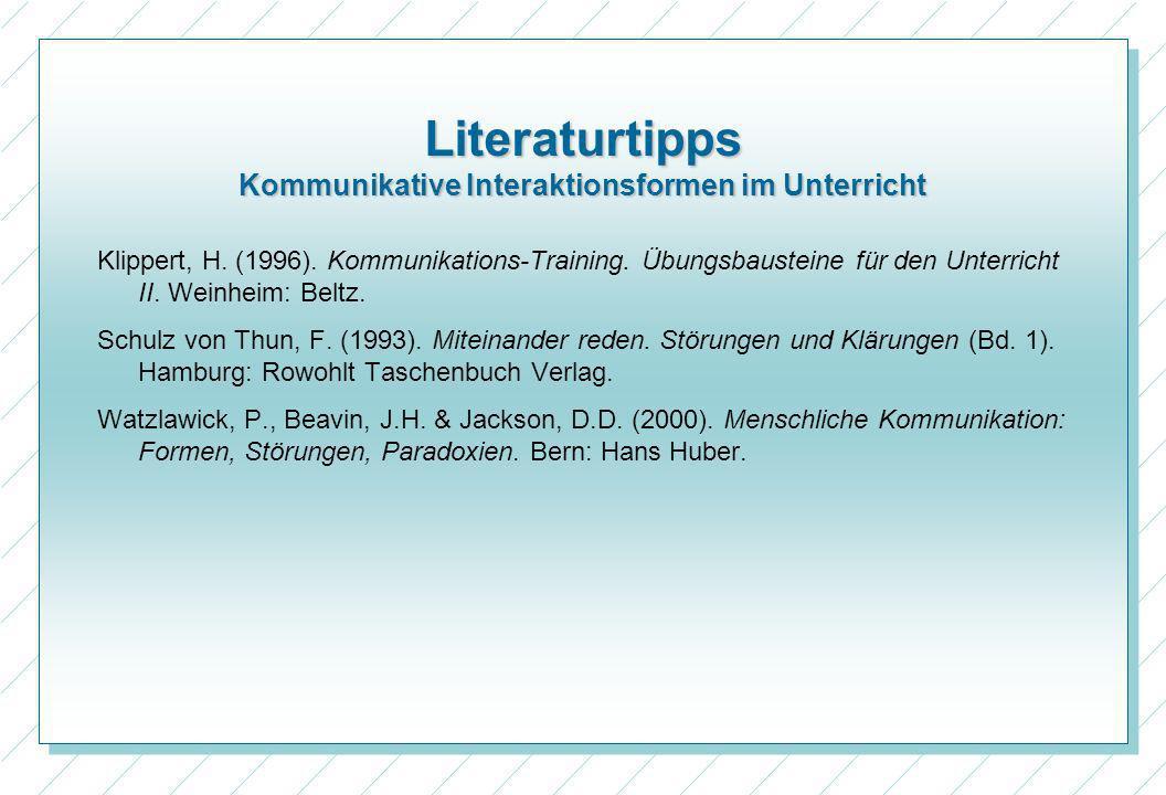 Literaturtipps Kommunikative Interaktionsformen im Unterricht Klippert, H. (1996). Kommunikations-Training. Übungsbausteine für den Unterricht II. Wei