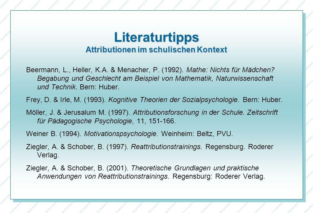 Literaturtipps Attributionen im schulischen Kontext Beermann, L., Heller, K.A. & Menacher, P. (1992). Mathe: Nichts für Mädchen? Begabung und Geschlec
