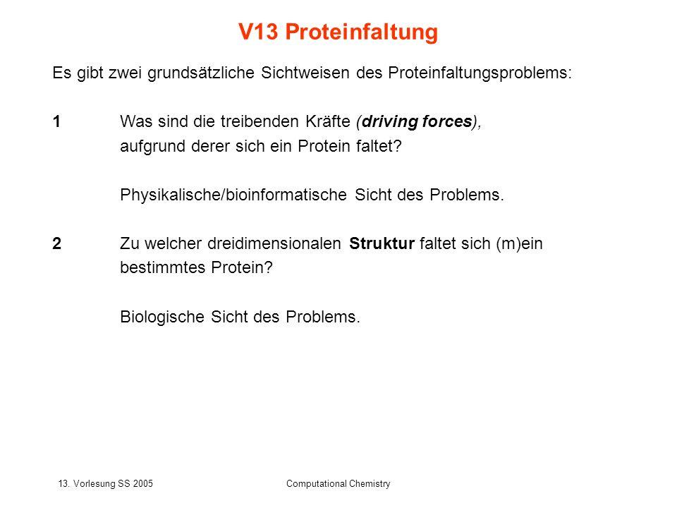 13. Vorlesung SS 2005Computational Chemistry Es gibt zwei grundsätzliche Sichtweisen des Proteinfaltungsproblems: 1 Was sind die treibenden Kräfte (dr