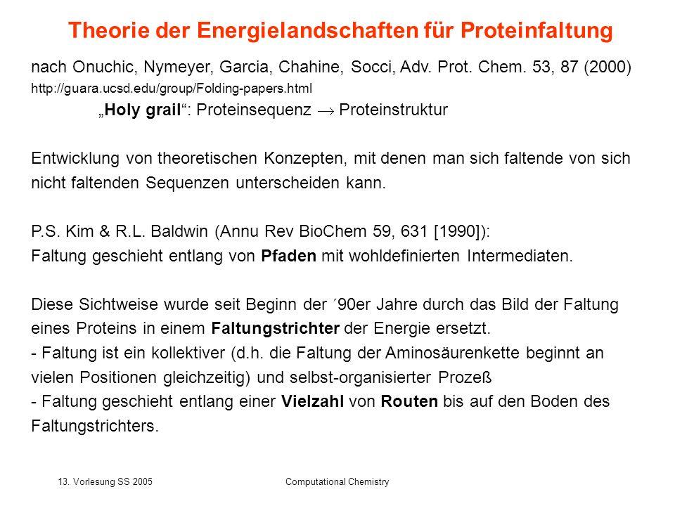 13. Vorlesung SS 2005Computational Chemistry Theorie der Energielandschaften für Proteinfaltung nach Onuchic, Nymeyer, Garcia, Chahine, Socci, Adv. Pr