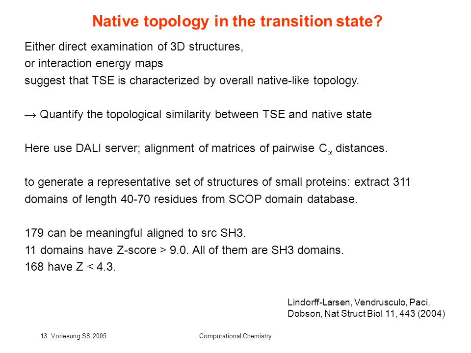 13. Vorlesung SS 2005Computational Chemistry Native topology in the transition state? Either direct examination of 3D structures, or interaction energ