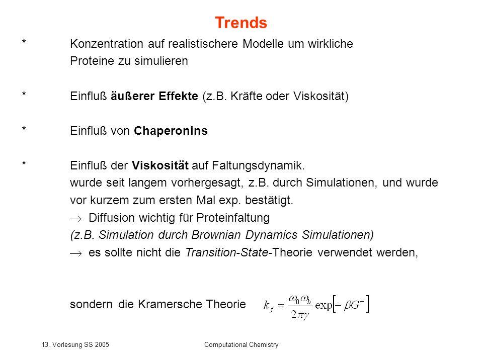 13. Vorlesung SS 2005Computational Chemistry *Konzentration auf realistischere Modelle um wirkliche Proteine zu simulieren *Einfluß äußerer Effekte (z