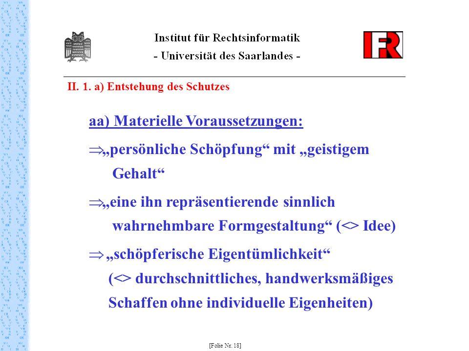 II. 1. a) Entstehung des Schutzes [Folie Nr. 18] aa) Materielle Voraussetzungen: persönliche Schöpfung mit geistigem Gehalt eine ihn repräsentierende