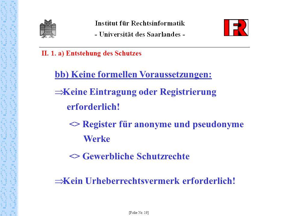 II. 1. a) Entstehung des Schutzes [Folie Nr. 19] bb) Keine formellen Voraussetzungen: Keine Eintragung oder Registrierung erforderlich! <> Register fü