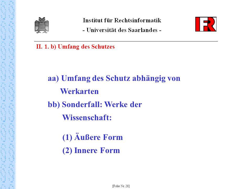 II. 1. b) Umfang des Schutzes [Folie Nr. 28] aa) Umfang des Schutz abhängig von Werkarten bb) Sonderfall: Werke der Wissenschaft: (1) Äußere Form (2)