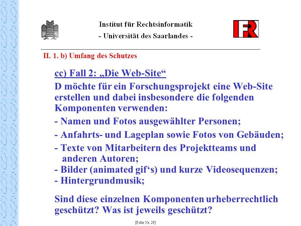 II. 1. b) Umfang des Schutzes cc) Fall 2: Die Web-Site D möchte für ein Forschungsprojekt eine Web-Site erstellen und dabei insbesondere die folgenden
