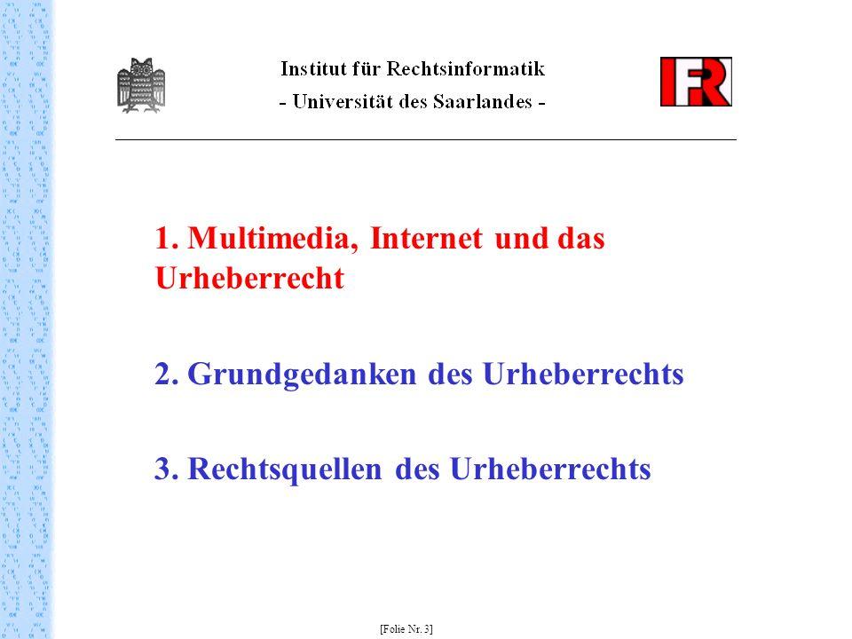 1. Multimedia, Internet und das Urheberrecht 2. Grundgedanken des Urheberrechts 3. Rechtsquellen des Urheberrechts [Folie Nr. 3]