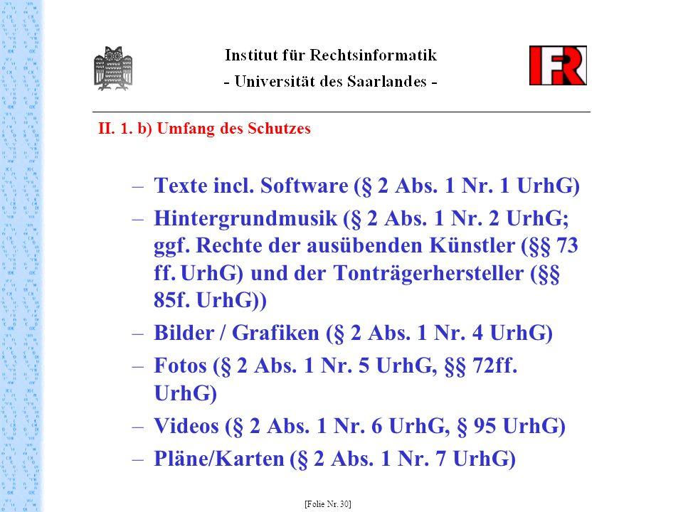 II. 1. b) Umfang des Schutzes –Texte incl. Software (§ 2 Abs. 1 Nr. 1 UrhG) –Hintergrundmusik (§ 2 Abs. 1 Nr. 2 UrhG; ggf. Rechte der ausübenden Künst